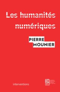 Couverture de l'ouvrage les humanités numériques de Pierre Mounier